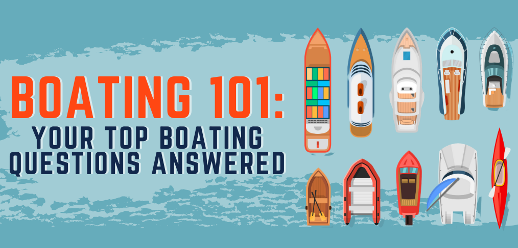 Boating 101 - Your Top Boating Questions Answered