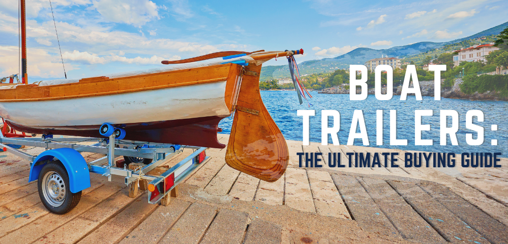 Boat Trailers - The Ultimate Buying Guide